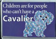 'Children are for...' Cavalier Fridge Magnet