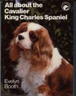 All About the Cavalier King Charles Spaniel by Evelyn Booth