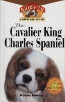 Cavalier King Charles Spaniel: An Owner's Guide to a Happy Healthy Pet